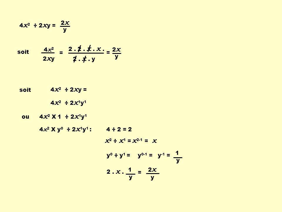 x2 ÷ x1 = x2-1 = x y 2x 4x2 ÷ 2xy = 4x2 2xy = 2 . x . y