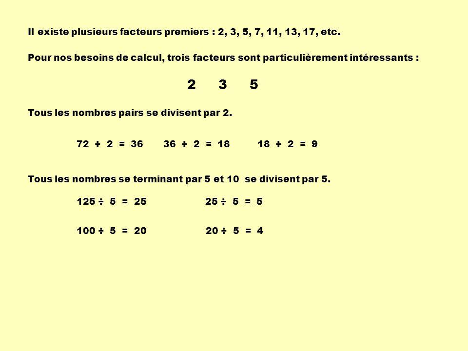 Il existe plusieurs facteurs premiers : 2, 3, 5, 7, 11, 13, 17, etc.