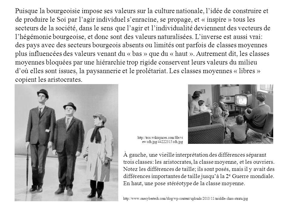 Puisque la bourgeoisie impose ses valeurs sur la culture nationale, l'idée de construire et de produire le Soi par l'agir individuel s'enracine, se propage, et « inspire » tous les secteurs de la société, dans le sens que l'agir et l'individualité deviennent des vecteurs de l'hégémonie bourgeoise, et donc sont des valeurs naturalisées. L'inverse est aussi vrai: des pays avec des secteurs bourgeois absents ou limités ont parfois de classes moyennes plus influencées des valeurs venant du « bas » que du « haut ». Autrement dit, les classes moyennes bloquées par une hiérarchie trop rigide conservent leurs valeurs du milieu d'où elles sont issues, la paysannerie et le prolétariat. Les classes moyennes « libres » copient les aristocrates.