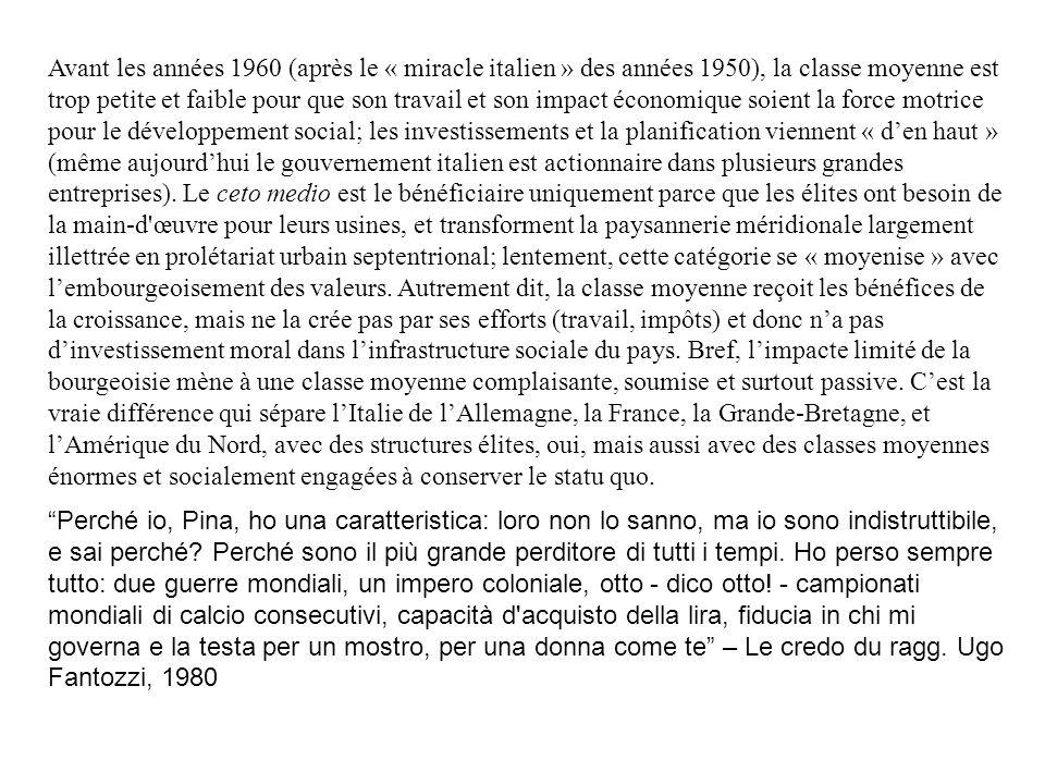 Avant les années 1960 (après le « miracle italien » des années 1950), la classe moyenne est trop petite et faible pour que son travail et son impact économique soient la force motrice pour le développement social; les investissements et la planification viennent « d'en haut » (même aujourd'hui le gouvernement italien est actionnaire dans plusieurs grandes entreprises). Le ceto medio est le bénéficiaire uniquement parce que les élites ont besoin de la main-d œuvre pour leurs usines, et transforment la paysannerie méridionale largement illettrée en prolétariat urbain septentrional; lentement, cette catégorie se « moyenise » avec l'embourgeoisement des valeurs. Autrement dit, la classe moyenne reçoit les bénéfices de la croissance, mais ne la crée pas par ses efforts (travail, impôts) et donc n'a pas d'investissement moral dans l'infrastructure sociale du pays. Bref, l'impacte limité de la bourgeoisie mène à une classe moyenne complaisante, soumise et surtout passive. C'est la vraie différence qui sépare l'Italie de l'Allemagne, la France, la Grande-Bretagne, et l'Amérique du Nord, avec des structures élites, oui, mais aussi avec des classes moyennes énormes et socialement engagées à conserver le statu quo.