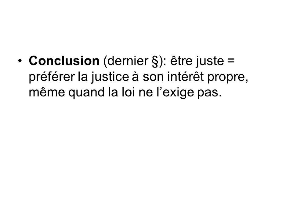 Conclusion (dernier §): être juste = préférer la justice à son intérêt propre, même quand la loi ne l'exige pas.