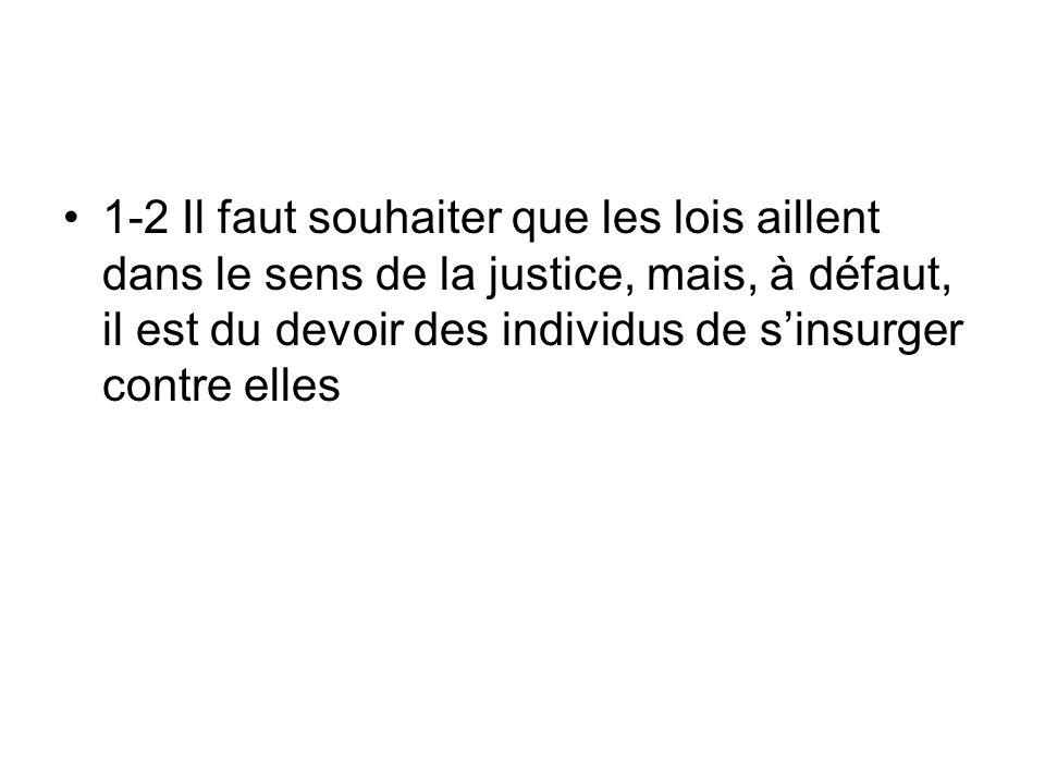 1-2 Il faut souhaiter que les lois aillent dans le sens de la justice, mais, à défaut, il est du devoir des individus de s'insurger contre elles
