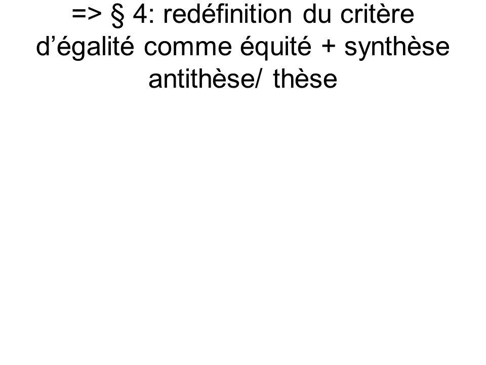 => § 4: redéfinition du critère d'égalité comme équité + synthèse antithèse/ thèse