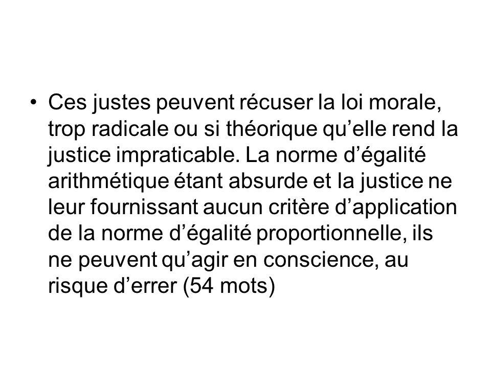 Ces justes peuvent récuser la loi morale, trop radicale ou si théorique qu'elle rend la justice impraticable.