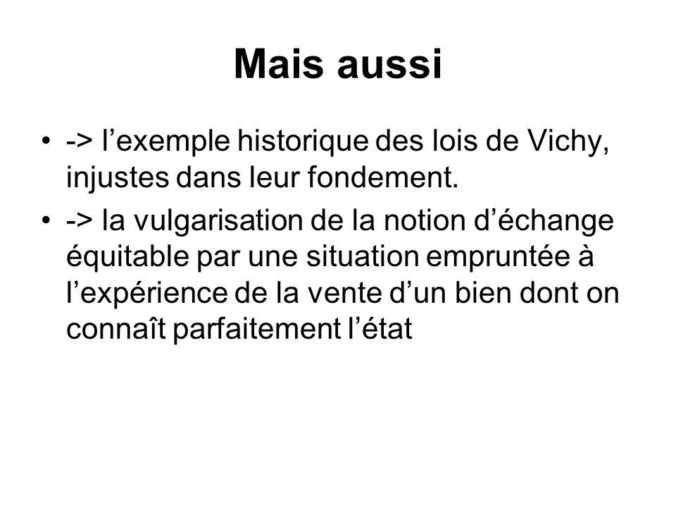 Mais aussi -> l'exemple historique des lois de Vichy, injustes dans leur fondement.