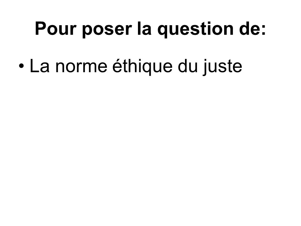 Pour poser la question de: