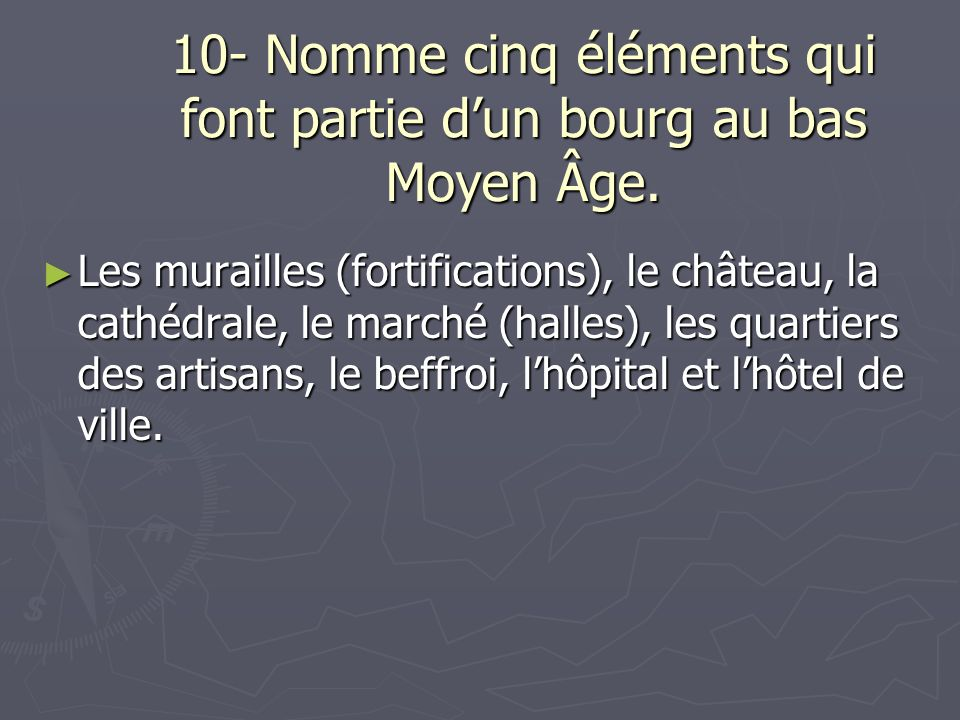 10- Nomme cinq éléments qui font partie d'un bourg au bas Moyen Âge.