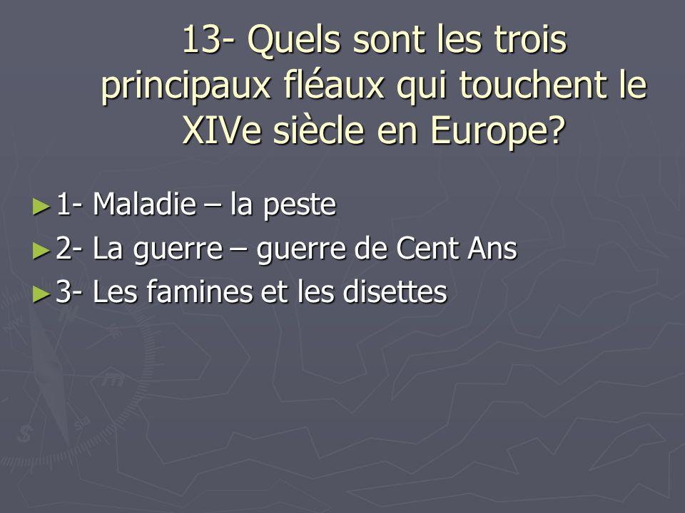 13- Quels sont les trois principaux fléaux qui touchent le XIVe siècle en Europe