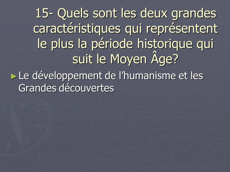 15- Quels sont les deux grandes caractéristiques qui représentent le plus la période historique qui suit le Moyen Âge