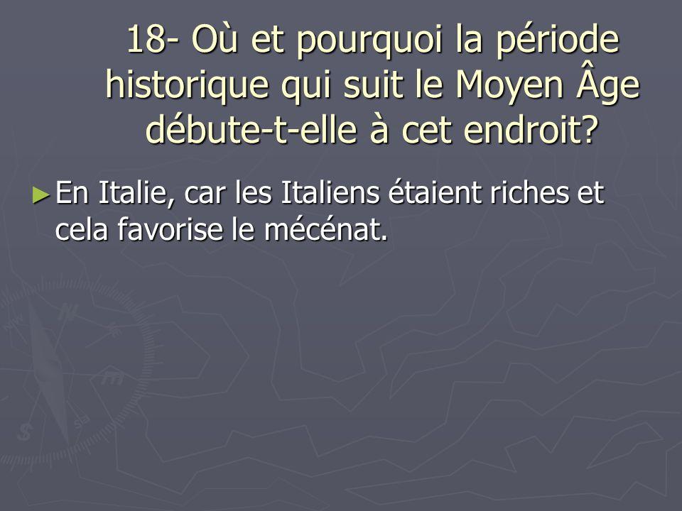 18- Où et pourquoi la période historique qui suit le Moyen Âge débute-t-elle à cet endroit