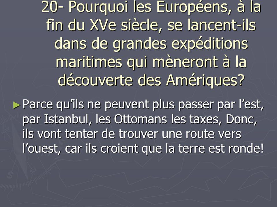 20- Pourquoi les Européens, à la fin du XVe siècle, se lancent-ils dans de grandes expéditions maritimes qui mèneront à la découverte des Amériques