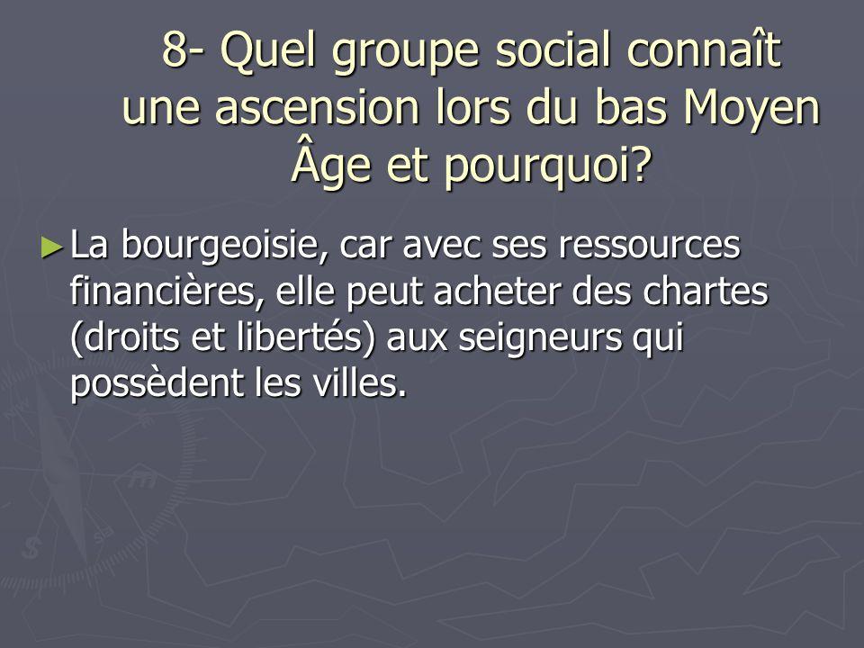 8- Quel groupe social connaît une ascension lors du bas Moyen Âge et pourquoi
