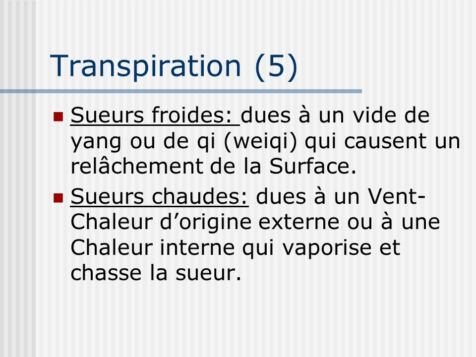 Transpiration (5) Sueurs froides: dues à un vide de yang ou de qi (weiqi) qui causent un relâchement de la Surface.