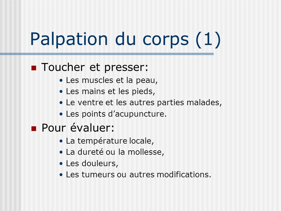 Palpation du corps (1) Toucher et presser: Pour évaluer: