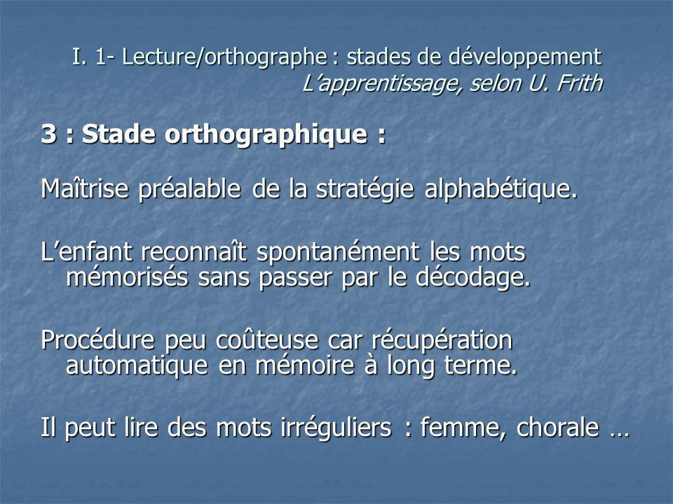 3 : Stade orthographique :