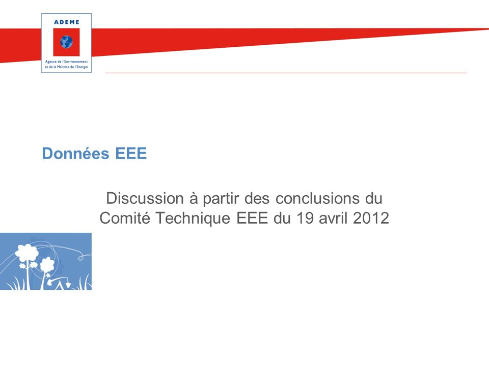 Données EEE Discussion à partir des conclusions du Comité Technique EEE du 19 avril 2012
