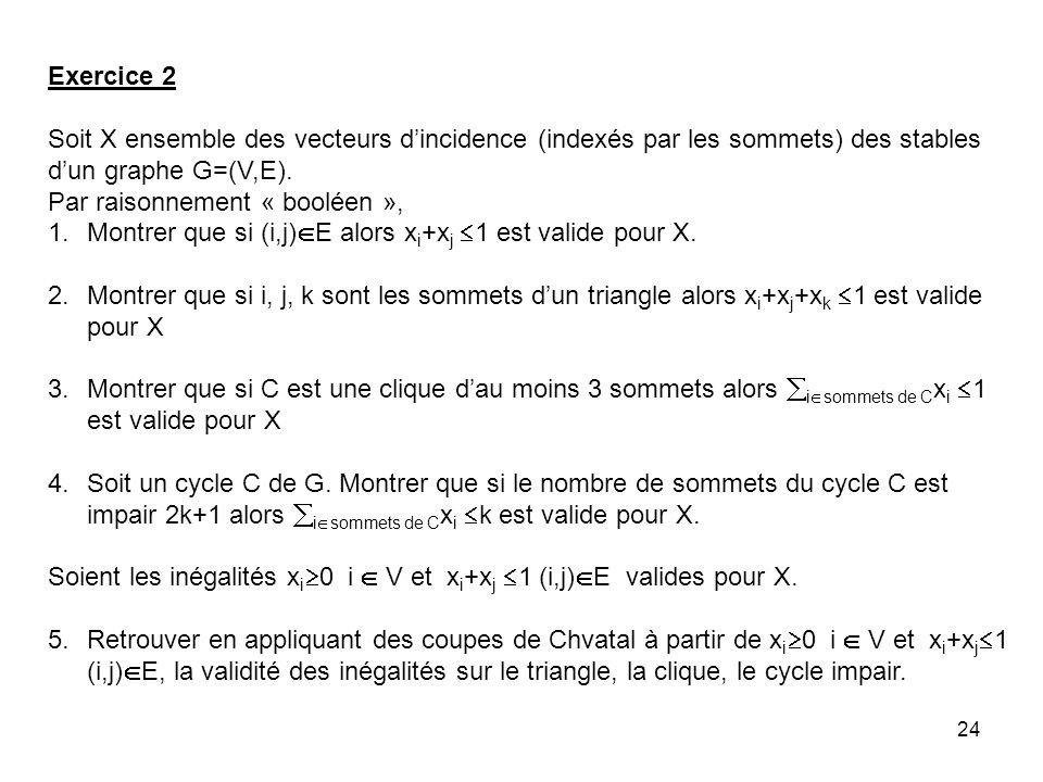 Exercice 2 Soit X ensemble des vecteurs d'incidence (indexés par les sommets) des stables d'un graphe G=(V,E).