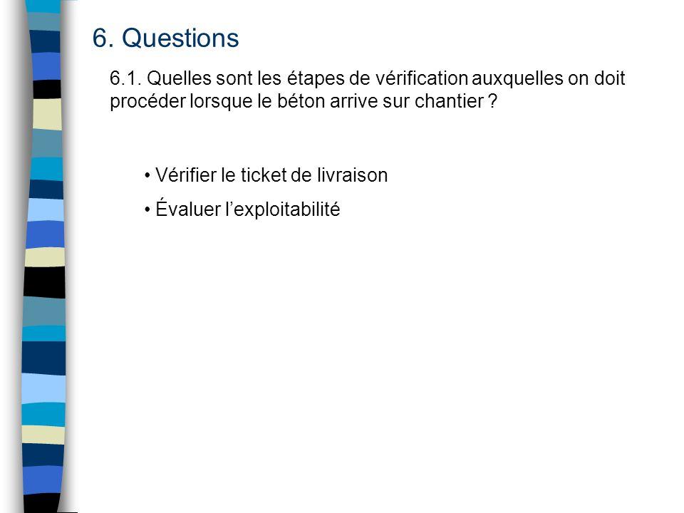6. Questions 6.1. Quelles sont les étapes de vérification auxquelles on doit procéder lorsque le béton arrive sur chantier