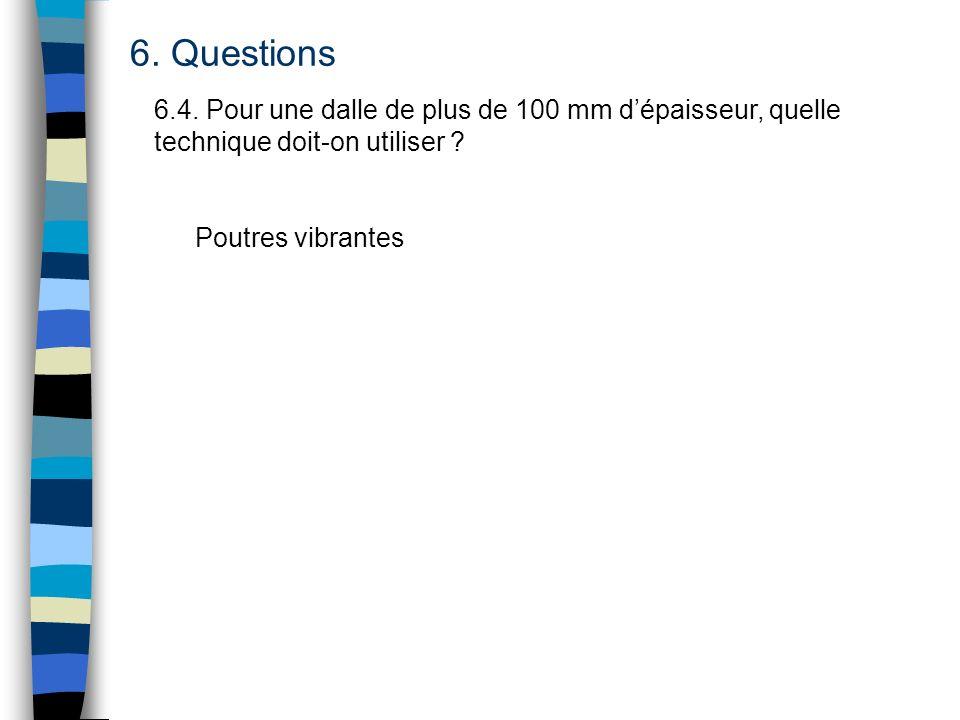 6. Questions 6.4. Pour une dalle de plus de 100 mm d'épaisseur, quelle technique doit-on utiliser