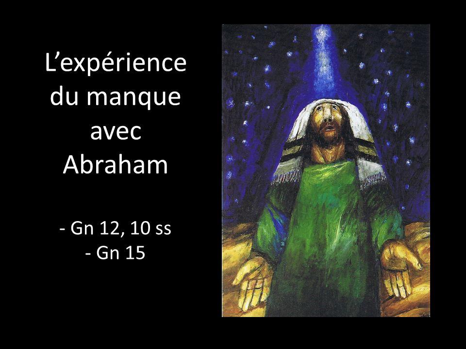 L'expérience du manque avec Abraham - Gn 12, 10 ss - Gn 15