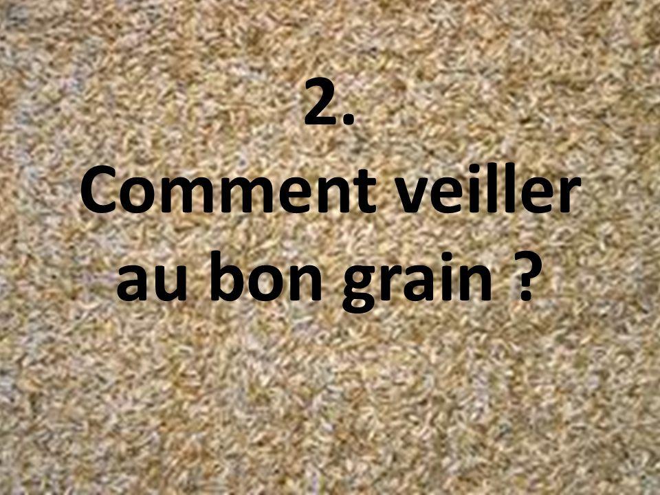 2. Comment veiller au bon grain