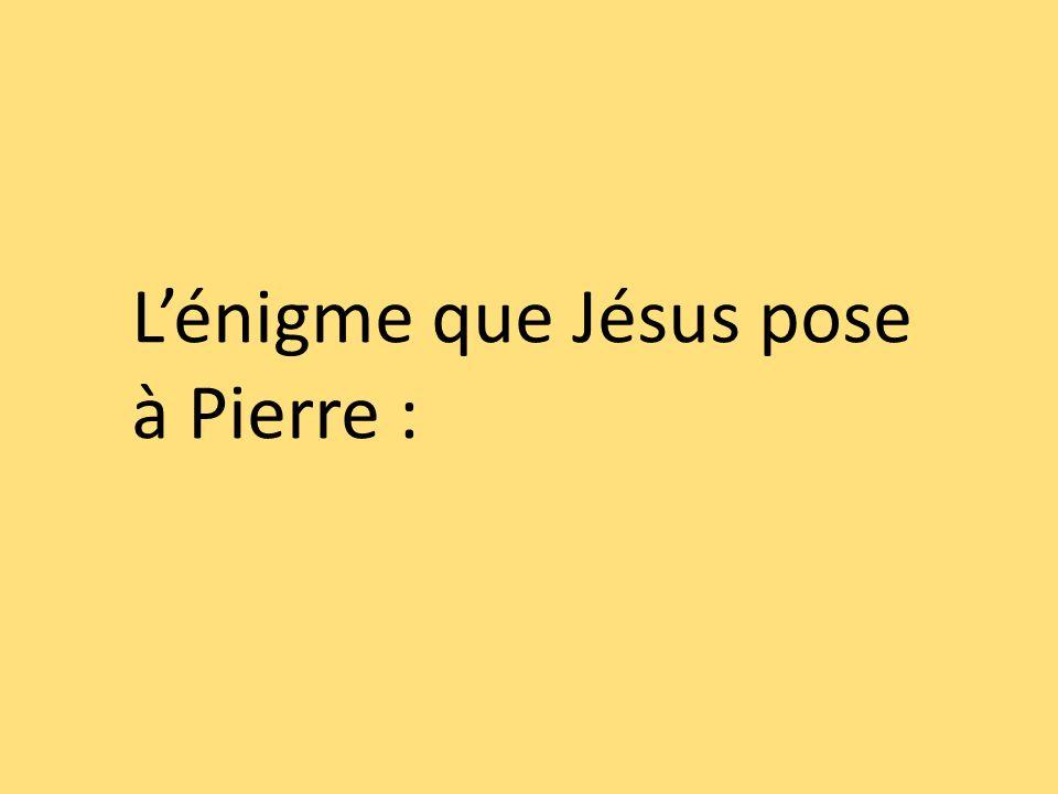 L'énigme que Jésus pose à Pierre :