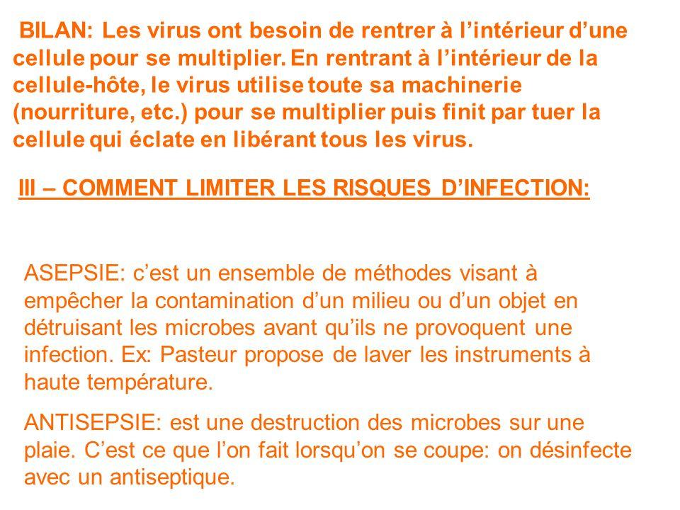 BILAN: Les virus ont besoin de rentrer à l'intérieur d'une cellule pour se multiplier. En rentrant à l'intérieur de la cellule-hôte, le virus utilise toute sa machinerie (nourriture, etc.) pour se multiplier puis finit par tuer la cellule qui éclate en libérant tous les virus.