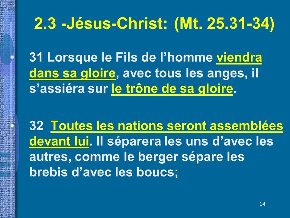2.3 -Jésus-Christ: (Mt. 25.31-34) 31 Lorsque le Fils de l'homme viendra dans sa gloire, avec tous les anges, il s'assiéra sur le trône de sa gloire.