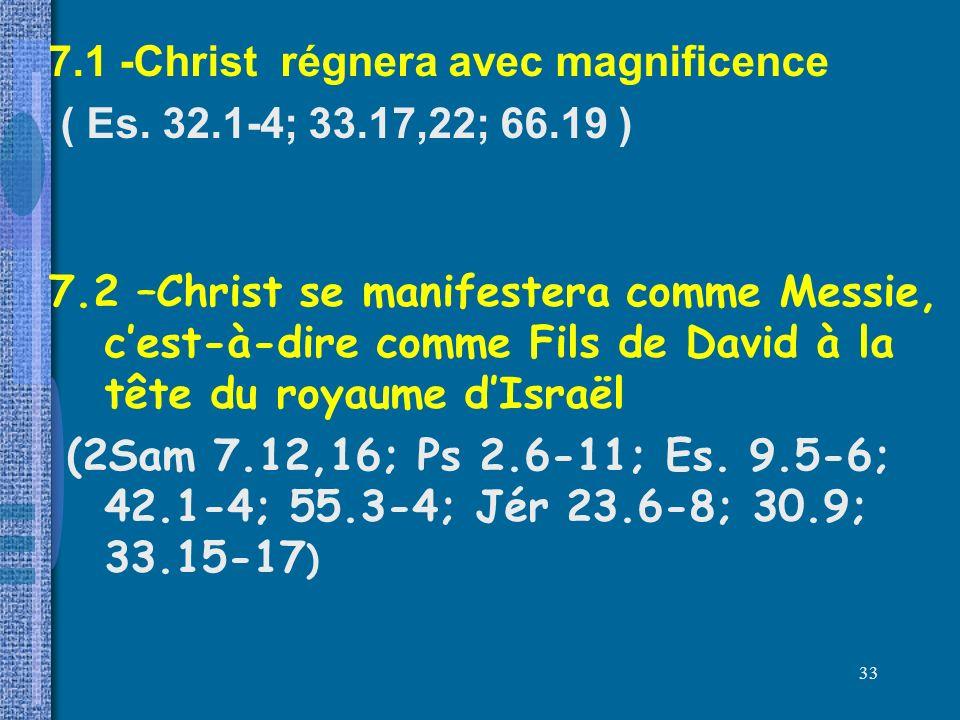 7. 1 -Christ régnera avec magnificence ( Es. 32. 1-4; 33. 17,22; 66