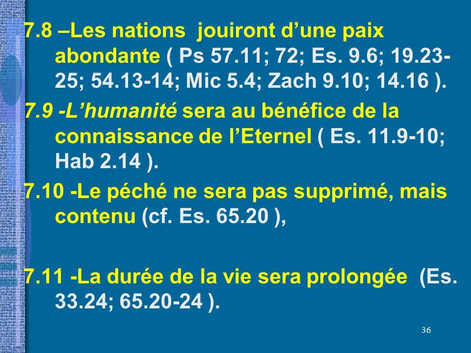 7. 8 –Les nations jouiront d'une paix abondante ( Ps 57. 11; 72; Es. 9