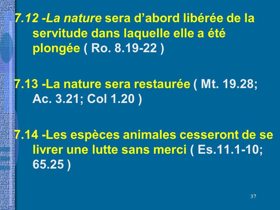 7.12 -La nature sera d'abord libérée de la servitude dans laquelle elle a été plongée ( Ro.