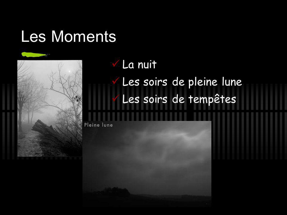 Les Moments La nuit Les soirs de pleine lune Les soirs de tempêtes