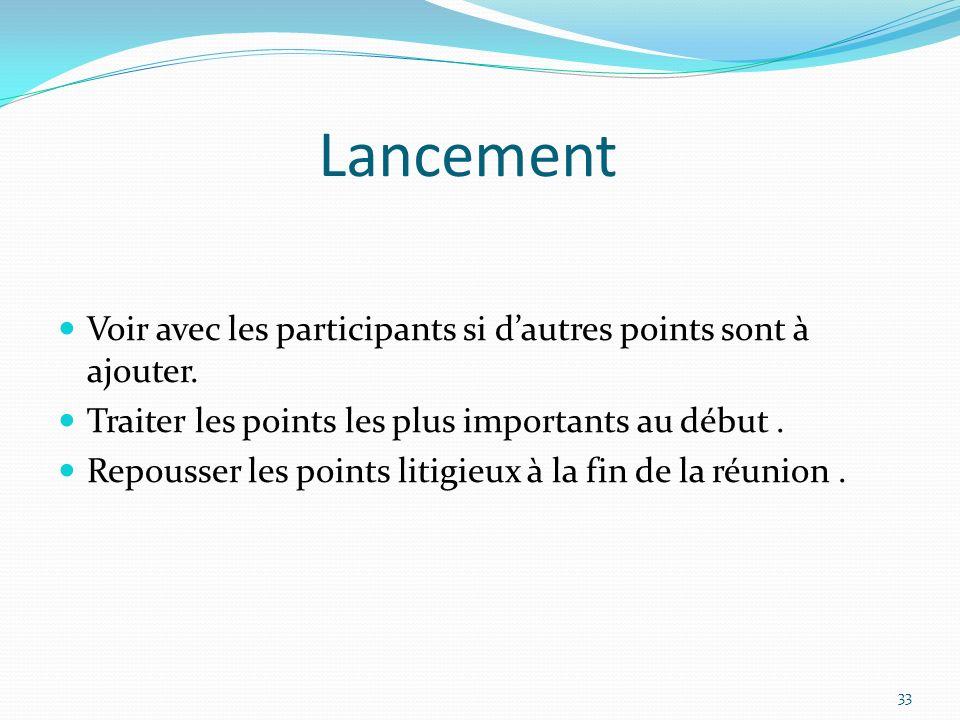 Lancement Voir avec les participants si d'autres points sont à ajouter. Traiter les points les plus importants au début .