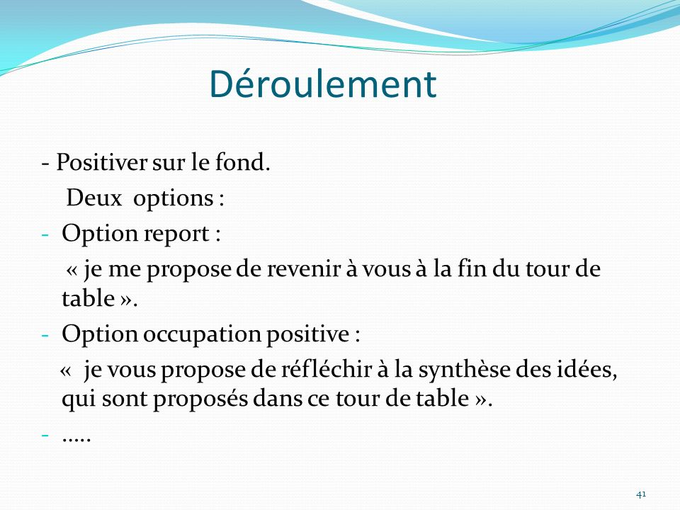 Déroulement - Positiver sur le fond. Deux options : Option report :