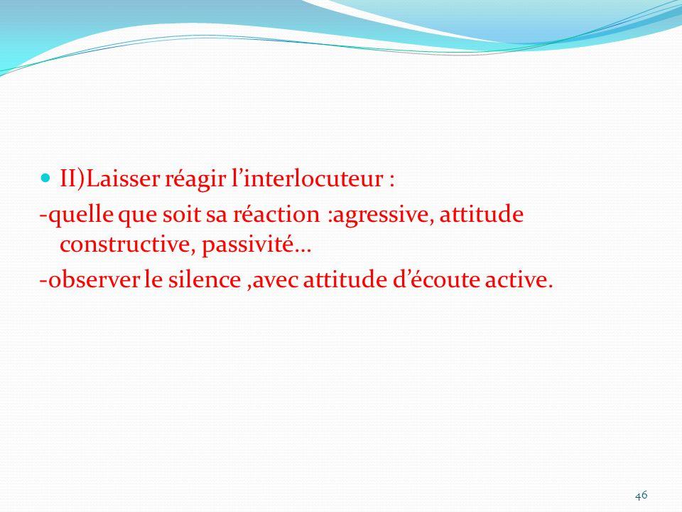 II)Laisser réagir l'interlocuteur :