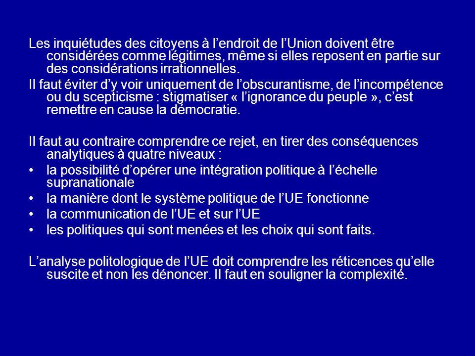 Les inquiétudes des citoyens à l'endroit de l'Union doivent être considérées comme légitimes, même si elles reposent en partie sur des considérations irrationnelles.