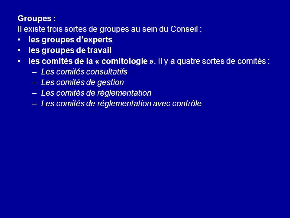 Groupes : Il existe trois sortes de groupes au sein du Conseil : les groupes d'experts les groupes de travail