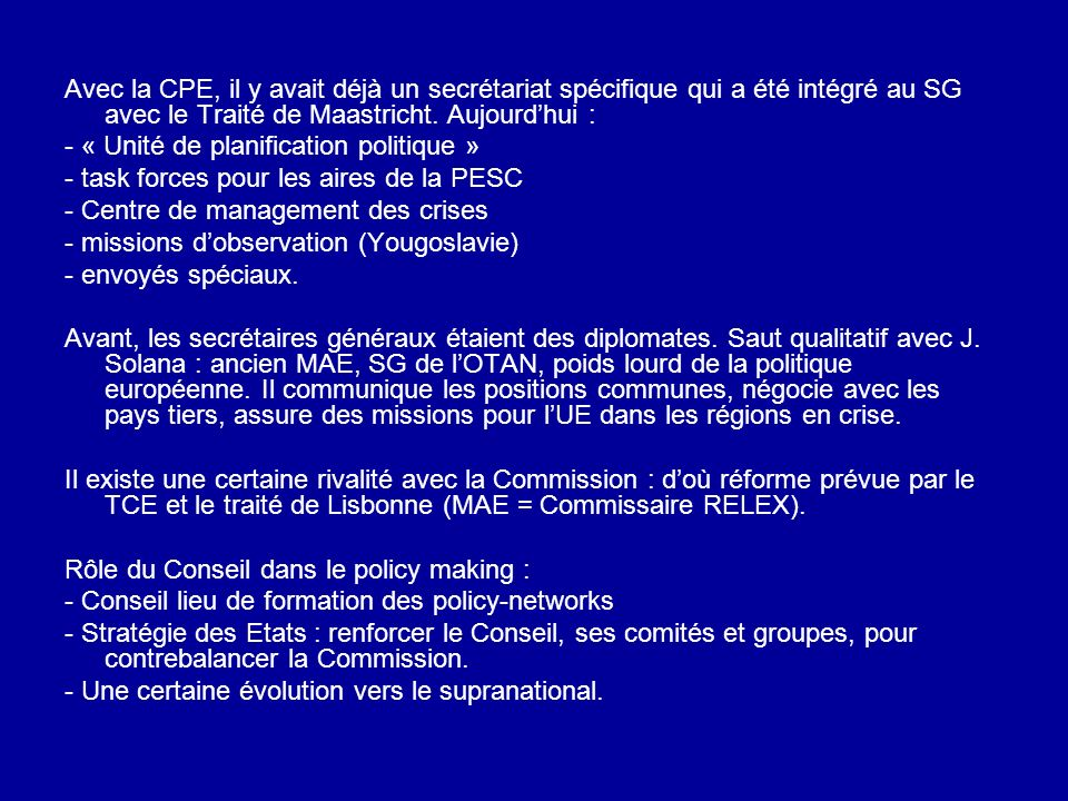 Avec la CPE, il y avait déjà un secrétariat spécifique qui a été intégré au SG avec le Traité de Maastricht. Aujourd'hui :