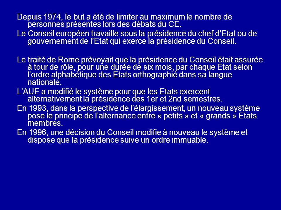 Depuis 1974, le but a été de limiter au maximum le nombre de personnes présentes lors des débats du CE.