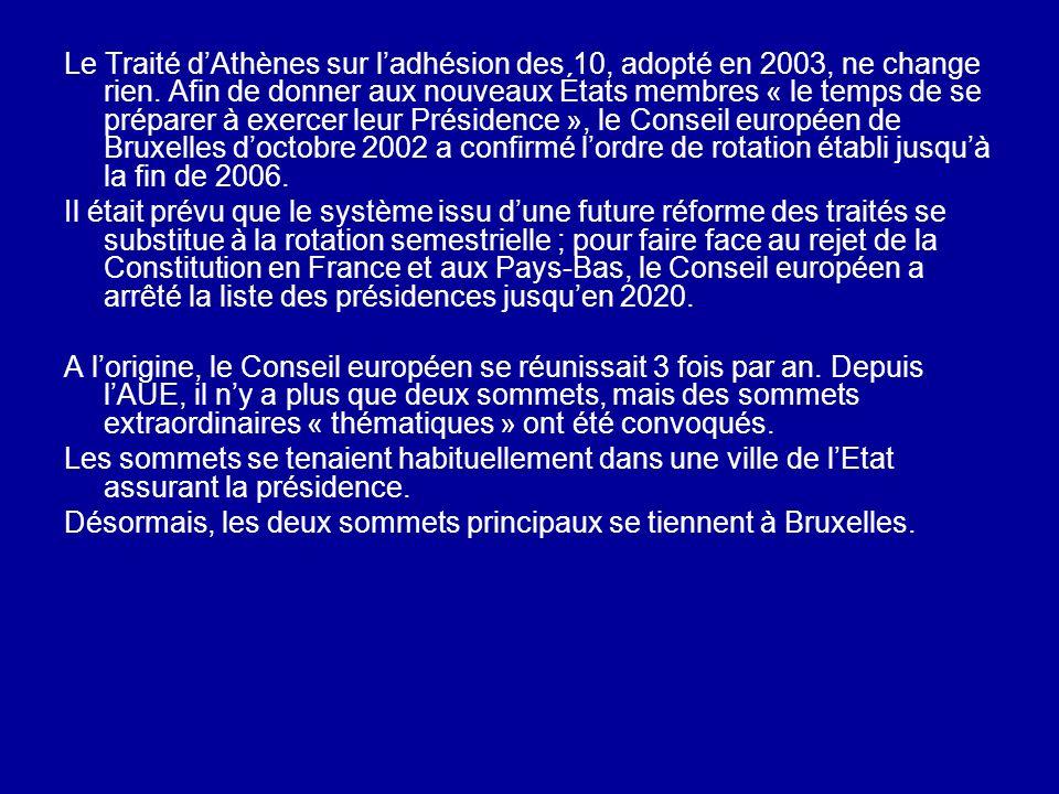 Le Traité d'Athènes sur l'adhésion des 10, adopté en 2003, ne change rien. Afin de donner aux nouveaux États membres « le temps de se préparer à exercer leur Présidence », le Conseil européen de Bruxelles d'octobre 2002 a confirmé l'ordre de rotation établi jusqu'à la fin de 2006.