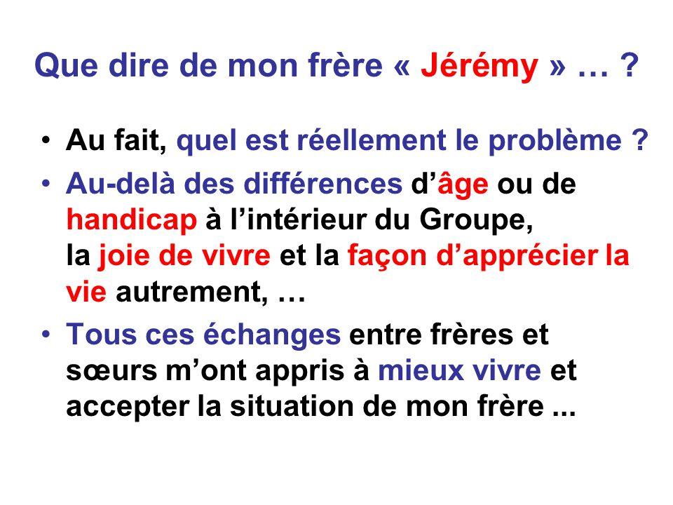 Que dire de mon frère « Jérémy » …