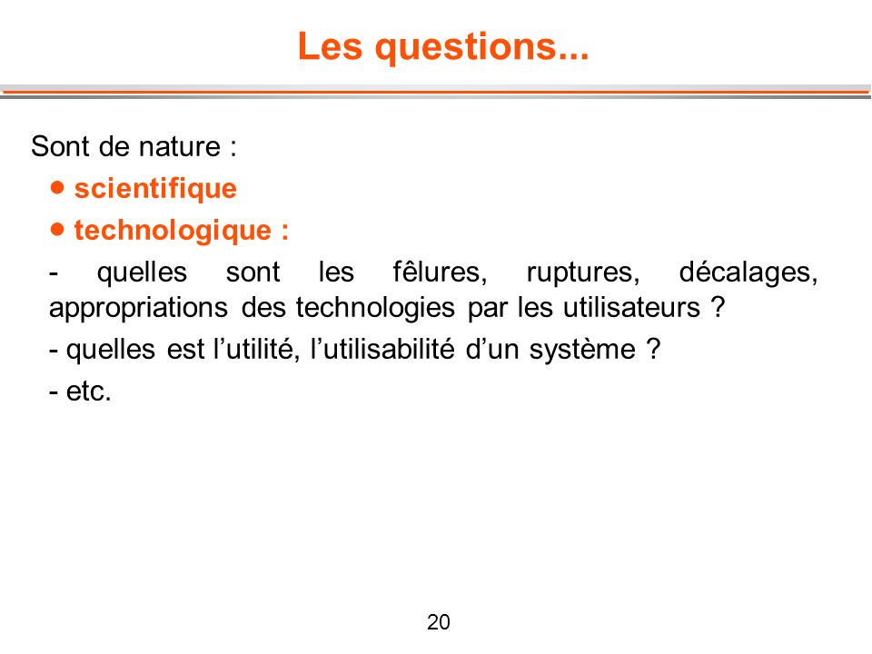 Les questions... Sont de nature : scientifique technologique :