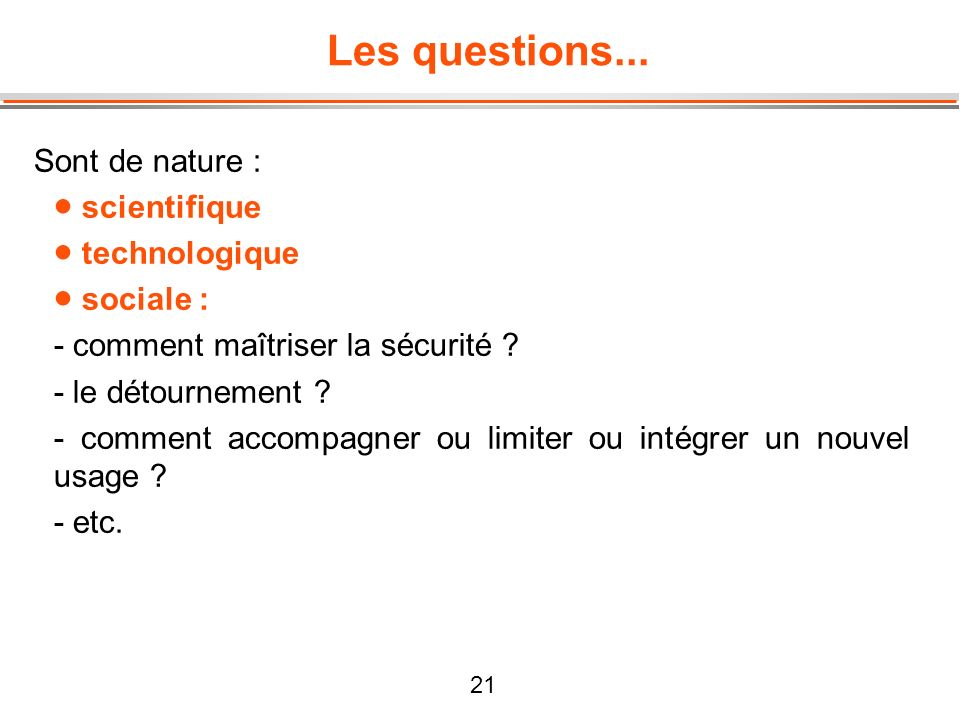 Les questions... Sont de nature : scientifique technologique sociale :