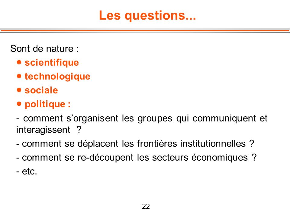 Les questions... Sont de nature : scientifique technologique sociale