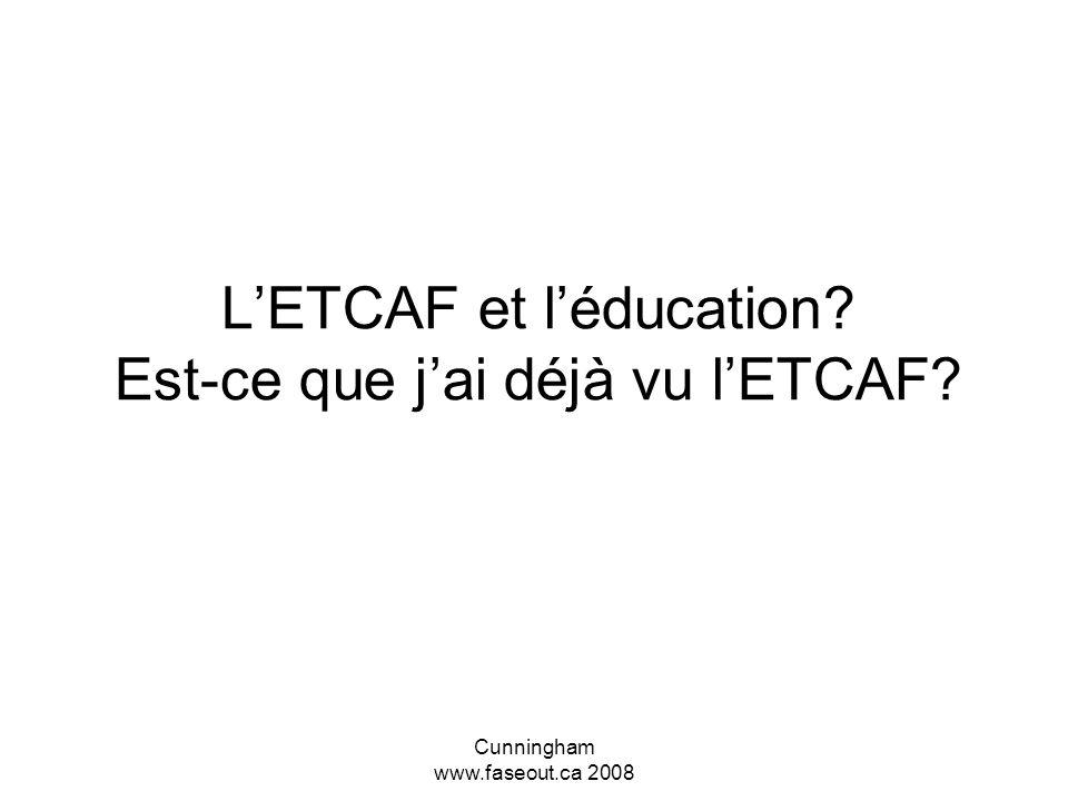 L'ETCAF et l'éducation Est-ce que j'ai déjà vu l'ETCAF