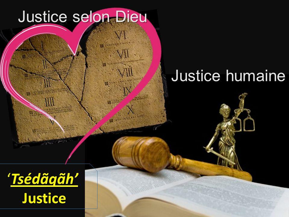 Justice selon Dieu Justice humaine 'Tsédãqãh' Justice