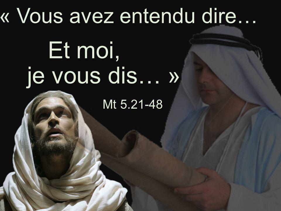 « Vous avez entendu dire… Et moi, je vous dis… » Mt 5.21-48