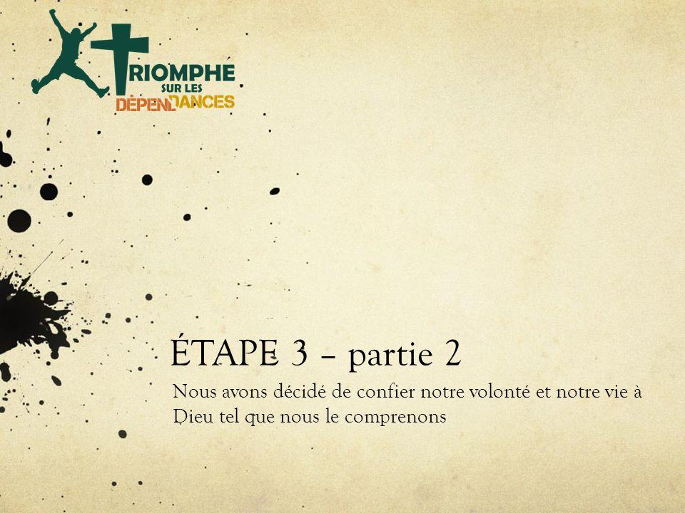 ÉTAPE 3 – partie 2 Nous avons décidé de confier notre volonté et notre vie à Dieu tel que nous le comprenons.