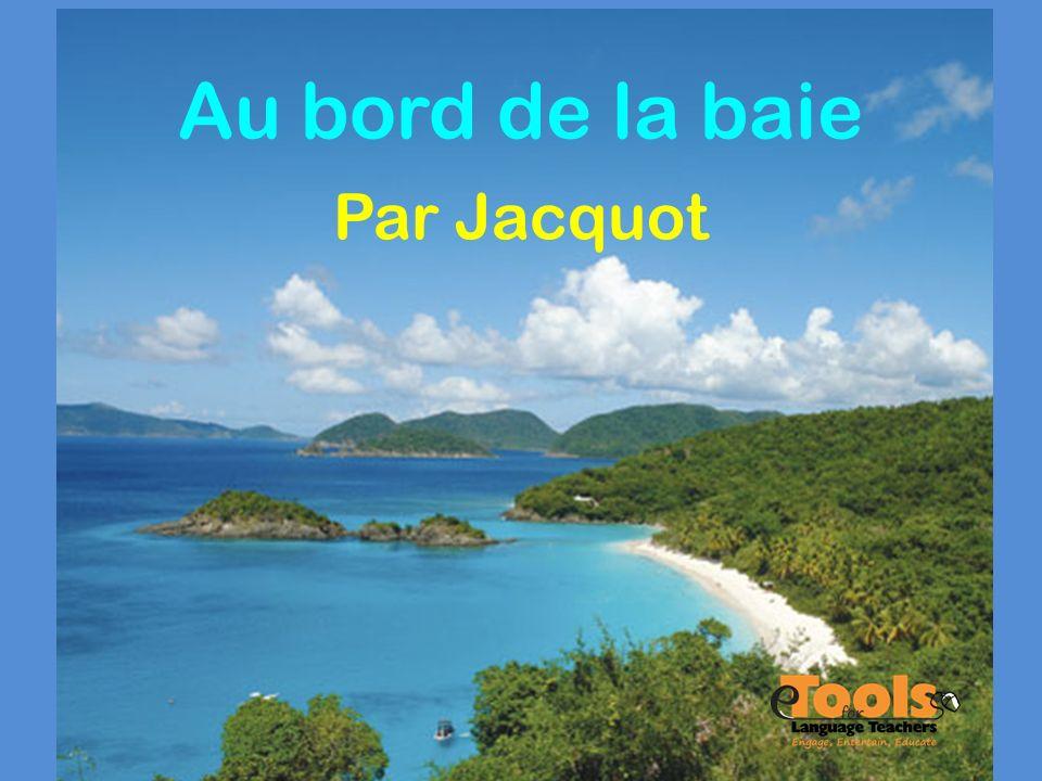 Au bord de la baie Par Jacquot