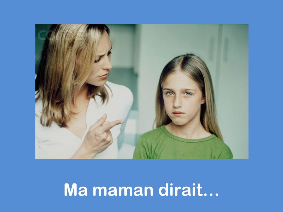 Ma maman dirait…